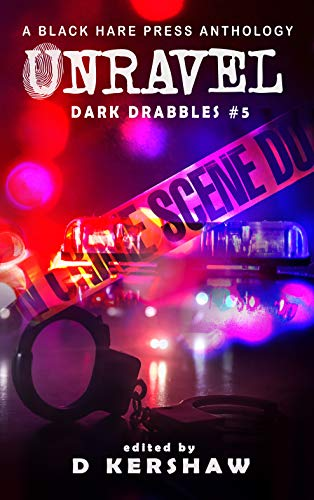Unravel Anthology from Black Hare Press. Book Covers shows police car lights  behind a  DO NOT CROSS CRIME SCENE  tape barrier